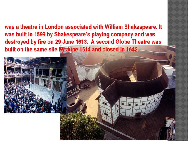 was a theatre in London associated with William Shakespeare. It was built in...