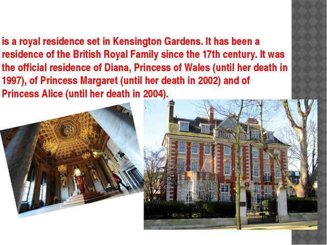 is a royal residence set in Kensington Gardens. It has been a residence of th...