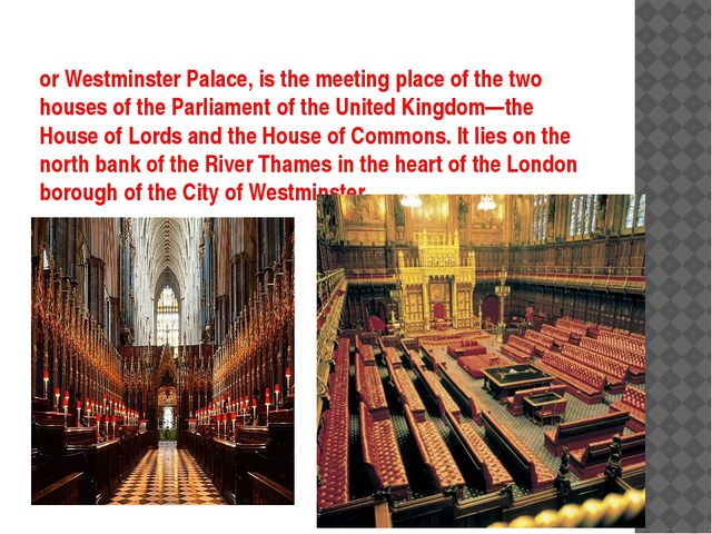 or Westminster Palace, is the meeting place of the two houses of the Parliame...