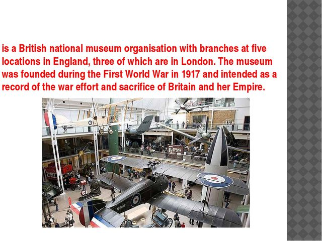 is a British national museum organisation with branches at five locations in...