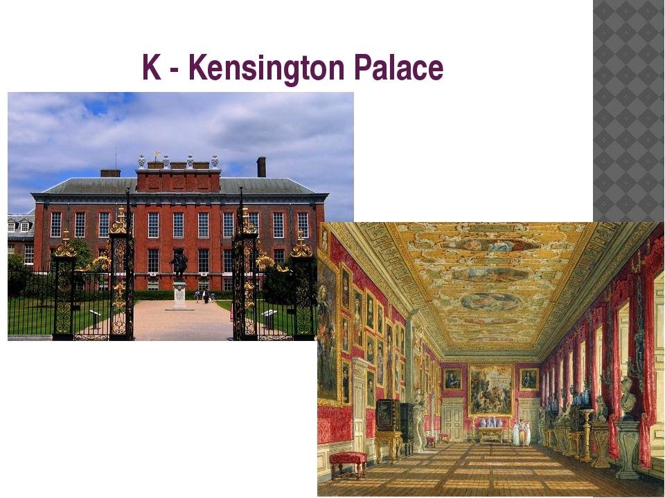 K - Kensington Palace