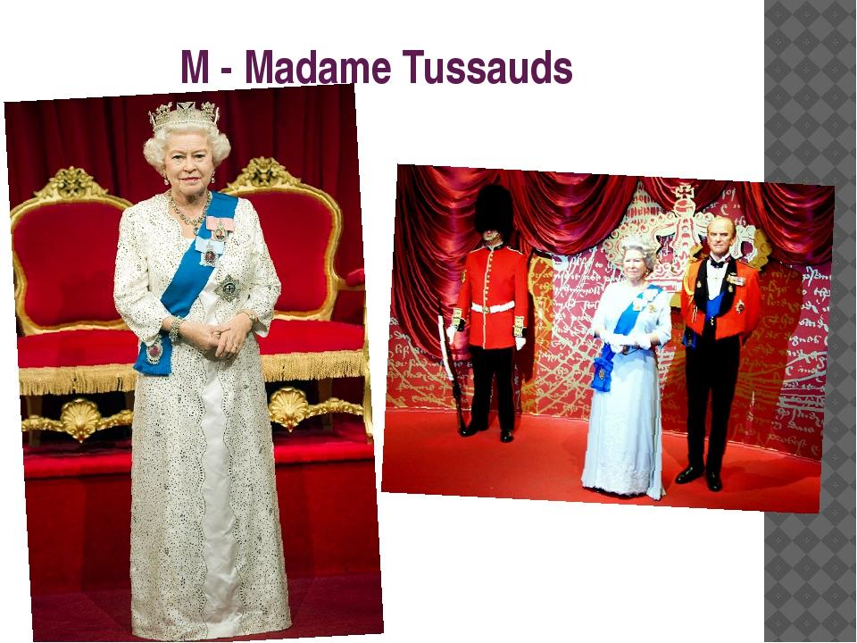 M - Madame Tussauds