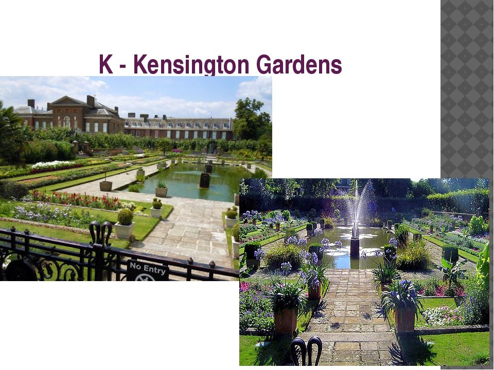 K - Kensington Gardens