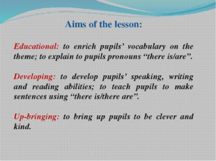 Aims of the lesson: Educational: to enrich pupils' vocabulary on the theme; t