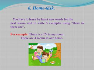 6. Home-task. You have to learn by heart new words for the next lesson and to