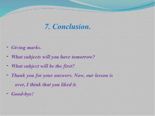 7. Conclusion. Giving marks. What subjects will you have tomorrow? What subje