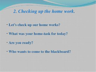2. Checking up the home work. Let's check up our home works? What was your ho