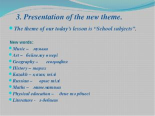 "The theme of our today's lesson is ""School subjects"". 3. Presentation of the"