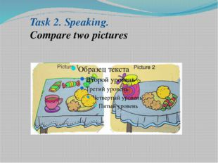 Task 2. Speaking. Compare two pictures