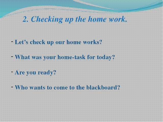 2. Checking up the home work. Let's check up our home works? What was your ho...