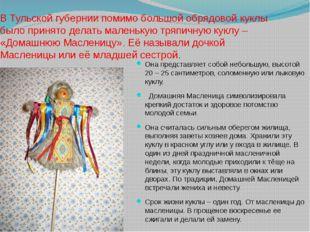 В Тульской губернии помимо большой обрядовой куклы было принято делать малень