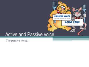 Active and Passive voice. The passive voice.