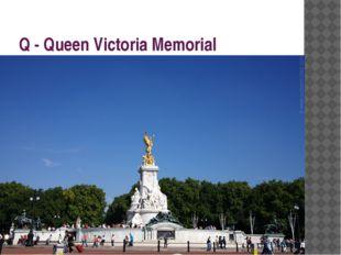 Q - Queen Victoria Memorial