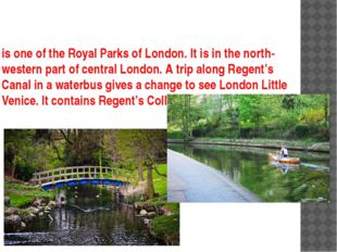 is one of the Royal Parks of London. It is in the north-western part of centr