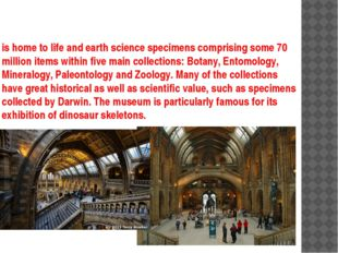is home to life and earth science specimens comprising some 70 million items