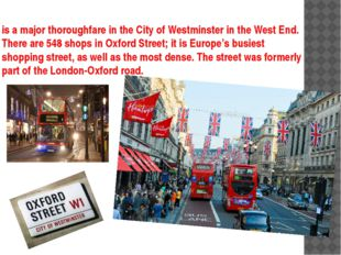 is a major thoroughfare in the City of Westminster in the West End. There are