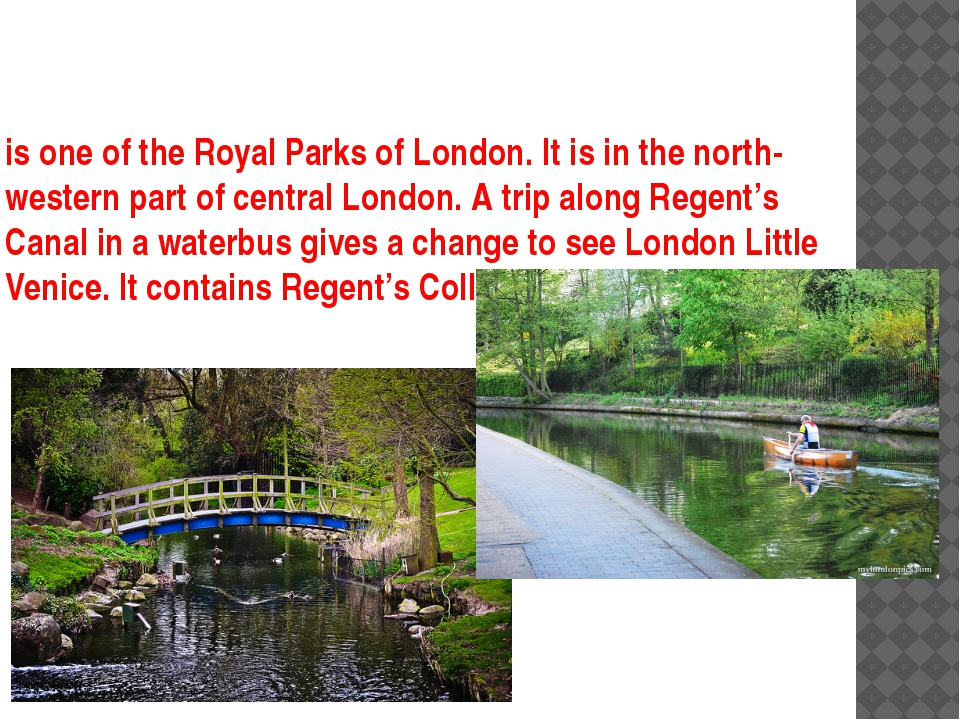 is one of the Royal Parks of London. It is in the north-western part of centr...