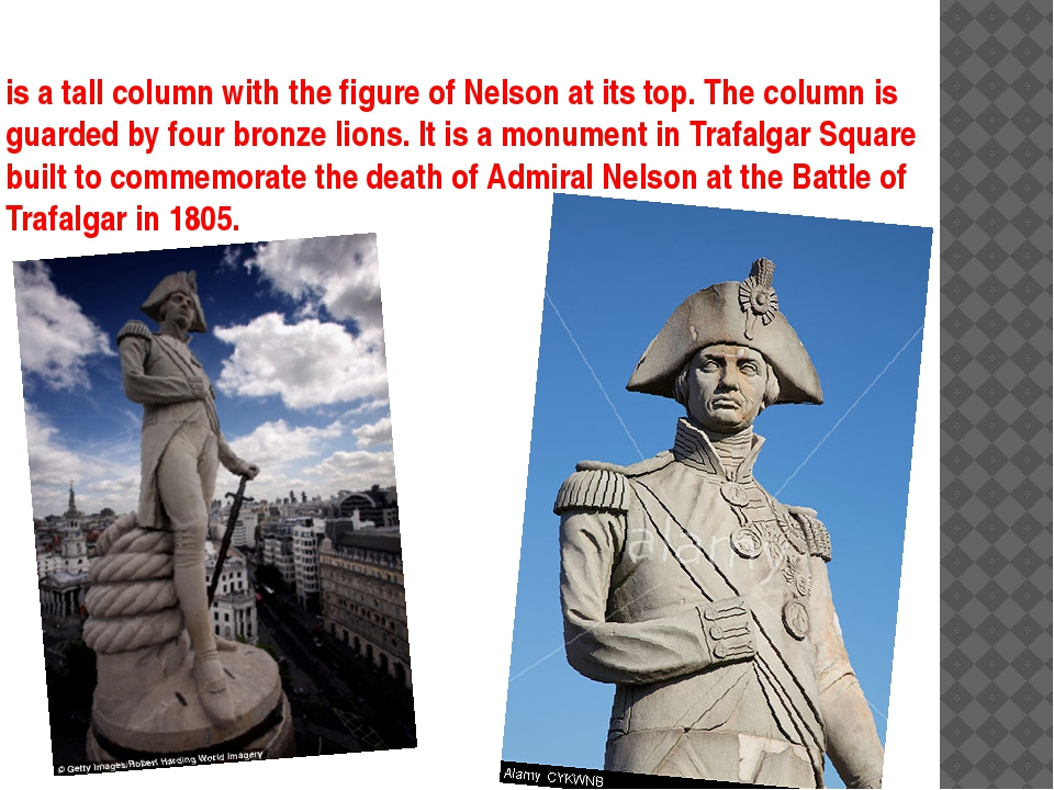 is a tall column with the figure of Nelson at its top. The column is guarded...