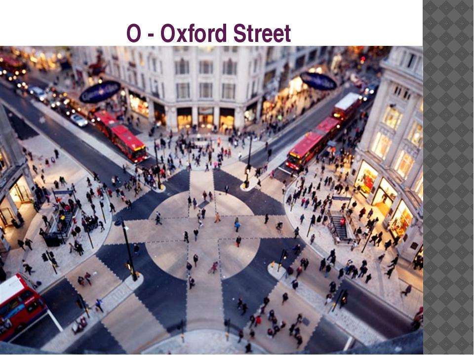 O - Oxford Street