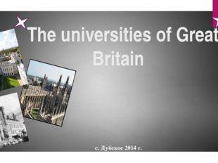 The universities of Great Britain Выполнил Власенко Владислав ученик 8 класса
