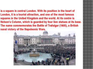 is a square in central London. With its position in the heart of London, it i