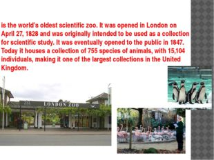 is the world's oldest scientific zoo. It was opened in London on April 27, 18