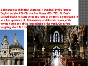 is the greatest of English churches. It was built by the famous English archi