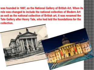 was founded in 1897, as the National Gallery of British Art. When its role wa