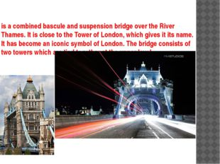 is a combined bascule and suspension bridge over the River Thames. It is clos