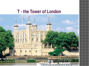 T - the Tower of London