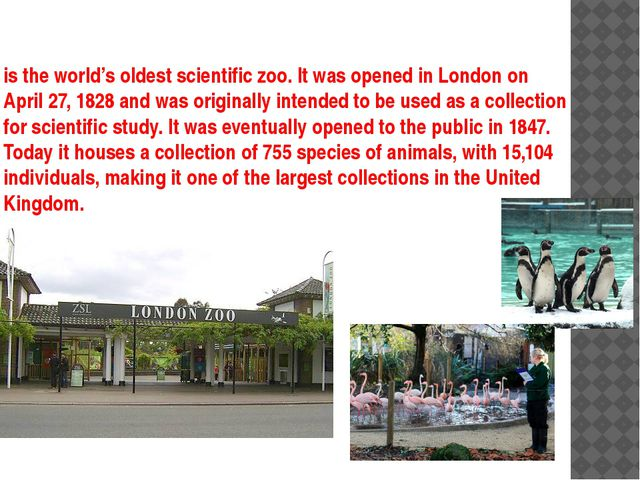 is the world's oldest scientific zoo. It was opened in London on April 27, 18...