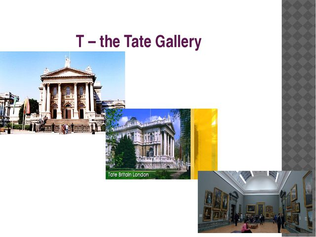 T – the Tate Gallery