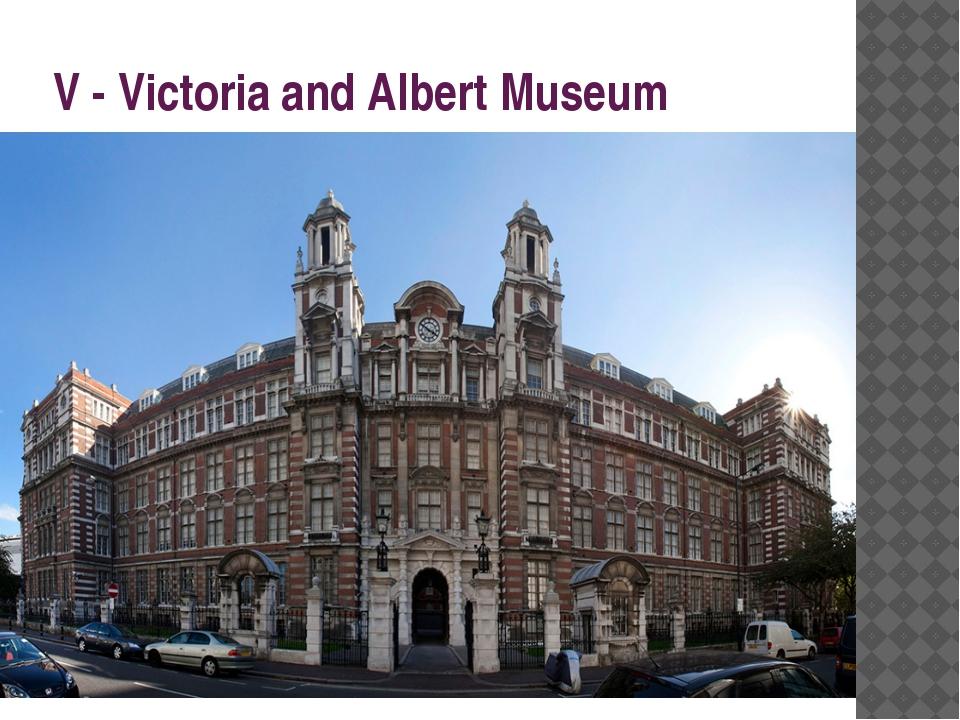 V - Victoria and Albert Museum