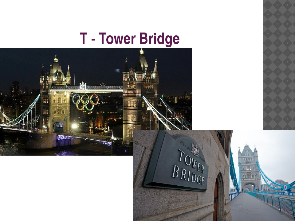 T - Tower Bridge