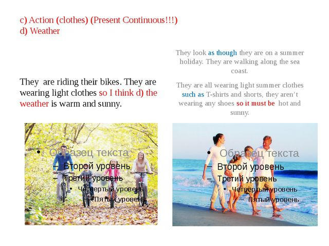 c) Action (clothes) (Present Continuous!!!) d) Weather They are riding their...