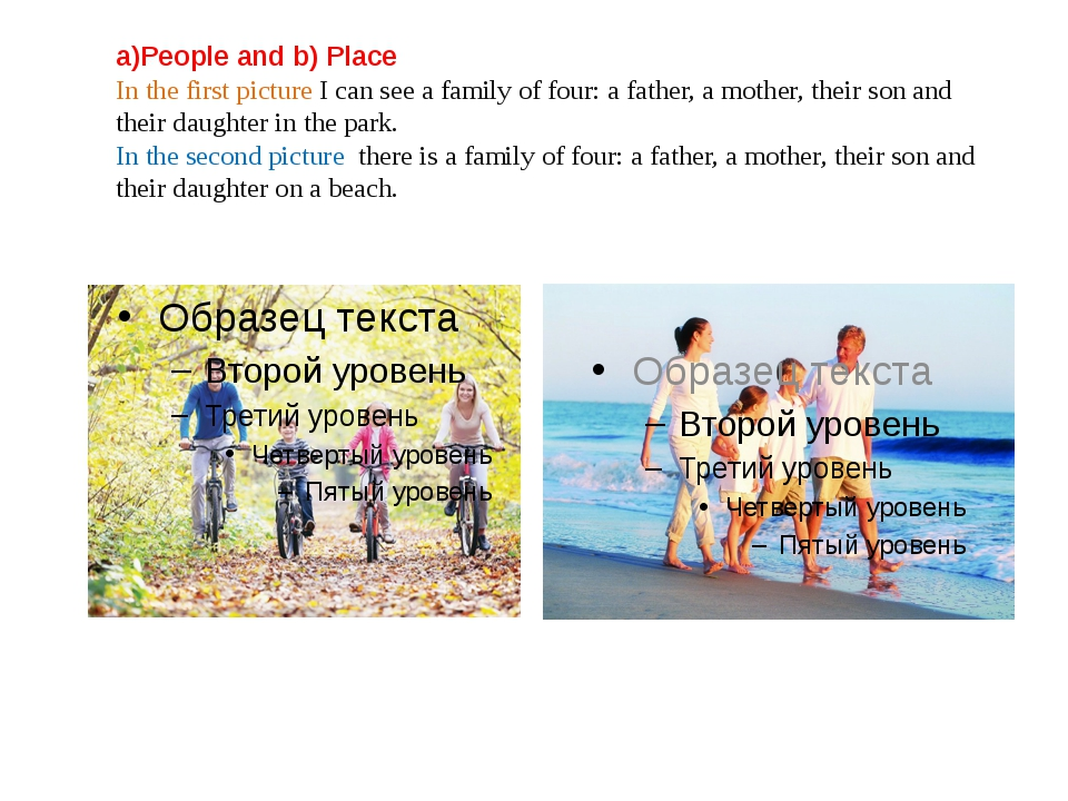 a)People and b) Place In the first picture I can see a family of four: a fath...