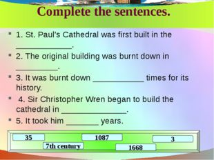 Complete the sentences. 1. St. Paul's Cathedral was first built in the ______