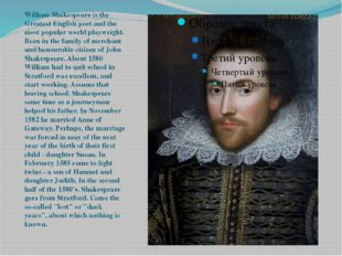 William Shakespeare is the Greatest English poet and the most popular world