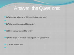 1) When and where was William Shakespeare born? 2) What was the name of his