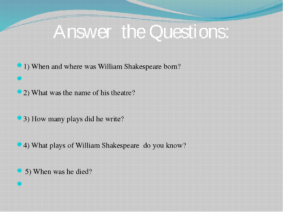 1) When and where was William Shakespeare born? 2) What was the name of his...