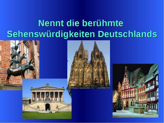 Nennt die berühmte Sehenswürdigkeiten Deutschlands