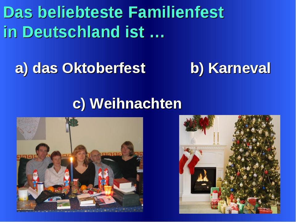 Das beliebteste Familienfest in Deutschland ist … a) das Oktoberfest b) Karne...
