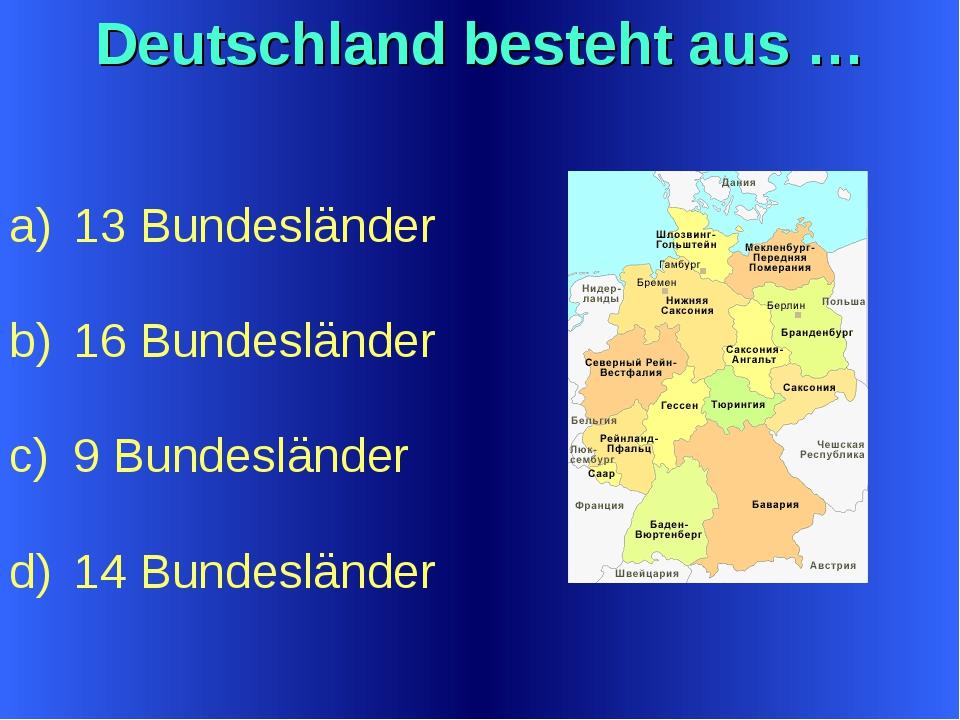 Deutschland besteht aus … 13 Bundesländer 16 Bundesländer 9 Bundesländer 14 B...
