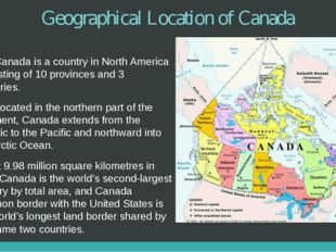 Geographical Location of Canada Canada is a country in North America consisti
