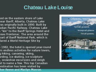 Chateau Lake Louise Located on the eastern shore of Lake Louise, near Banff,