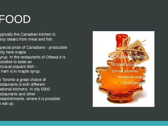 FOOD TypicallytheCanadiankitchenis juicysteaksfrommeatand fish. Spec...