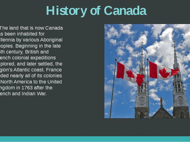 History of Canada The land that is now Canada has been inhabited for millenni...