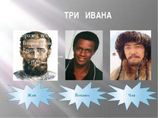 ТРИ ИВАНА Жан Йоханес Чан