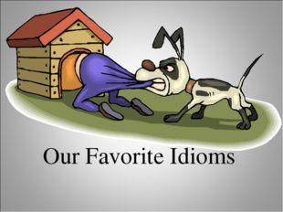 Our Favorite Idioms