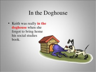 In the Doghouse Keith was really in the doghouse when she forgot to bring hom